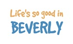 Life is so good in Beverly