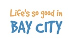 Life is so good in Bay City
