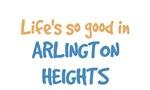 Life is so good in Arlington Heights