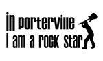 In Porterville I am a Rock Star