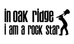 In Oak Ridge I am a Rock Star