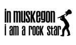 In Muskegon I am a Rock Star