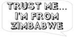 Trust me… I am from Zimbabwe
