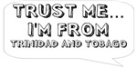 Trust me… I am from Trinidad and Tobago