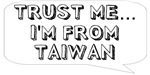 Trust me… I am from Taiwan