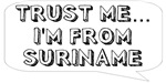 Trust me… I am from Suriname