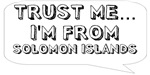 Trust me… I am from Solomon Islands