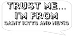 Trust me… I am from Saint Kitts and Nevis