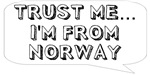 Trust me… I am from Norway