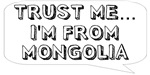 Trust me… I am from Mongolia