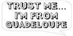 Trust me… I am from Guadeloupe