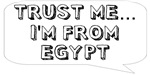 Trust me… I am from Egypt