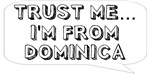 Trust me… I am from Dominica