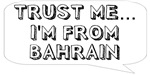 Trust me… I am from Bahrain