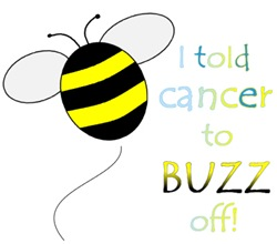 I TOLD CANCER TO BUZZ OFF!