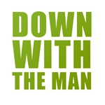 Down with the Man