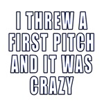 Crazy First Pitch