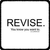 Revise. You know you want to.