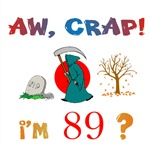 AW, CRAP!  I'M 89! Gifts