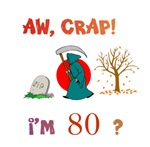 AW, CRAP!  I'M 80? Gifts