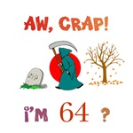 AW, CRAP!  I'M 64?  Gifts