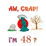 AW, CRAP!  I'M 48?  Gifts
