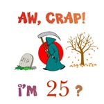 AW, CRAP!  I'M 25?  Gifts