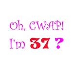 Oh, CWAP!  I'm 37?  Gifts