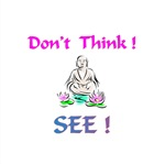 Don't Think!  See! Gifts