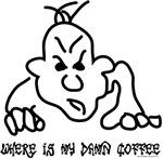where is my damn coffee
