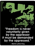 MLK - Speech - Freedom - Green ~ Freedom is never voluntarily given by the 