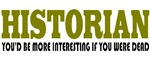 Funny Historian T-shirts & Gifts