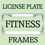 FITNESS LICENSE PLATE FRAMES