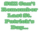 Still Can't Remember Last St. Patrick's Day