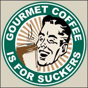 Gourmet Coffee is for Suckers - funny t-shirt
