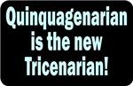Quinquagenarian is the new Tricenarian!