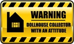 Warning! Dollhouse Collector With An Attitude
