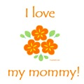 I love mommy, I love my little girl!