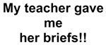 My teacher gave me her briefs!!