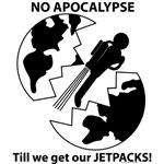 No Apocalypse till we get our JETPACKS!