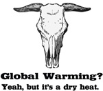 Global Warming It is a dry heat T-shirts Gifts