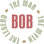 Bob the Man the Myth the Legend T-shirts Gifts