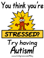 YOU THINK YOU'RE STRESSED? TRY HAVING AUTISM!