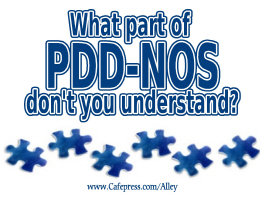 WHAT PART OF PDD-NOS DON'T YOU UNDERSTAND?