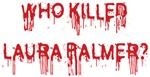 Who Killed Laura Palmer Shirts