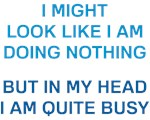 In My Head I Am Quite Busy