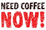 Need Coffee Now Shirts