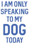 Speaking To My Dog