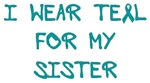 I Wear Teal For My Sister Shirts