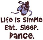 Life is simple. Eat. Sleep. Dance T-shirts